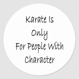 Karate Is Only For People With Character Classic Round Sticker