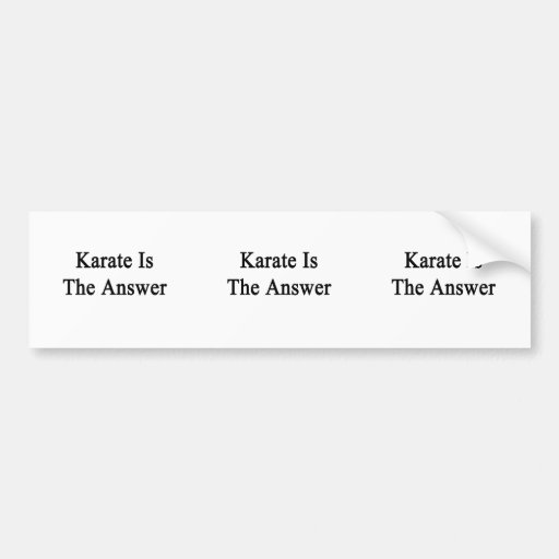 Karate Is The Answer Bumper Stickers