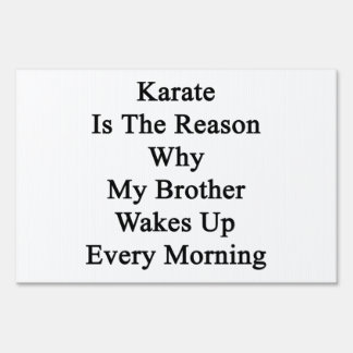 Karate is The Reason Why My Brother Wakes Up Every Lawn Sign