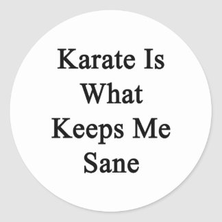 Karate Is What Keeps Me Sane Classic Round Sticker
