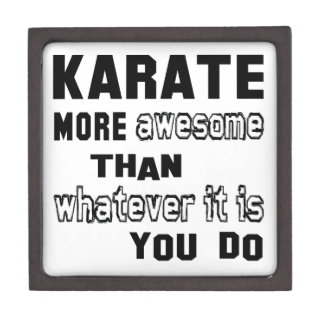 Karate more awesome than whatever it is you do premium jewelry boxes