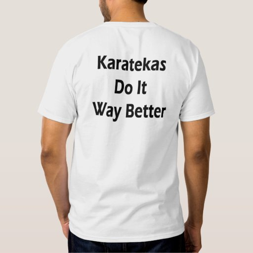 Karatekas Do It Way Better Shirts