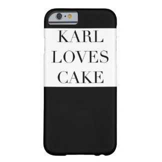 Karl Loves Cake I phone 6/6S Black Barely There iPhone 6 Case
