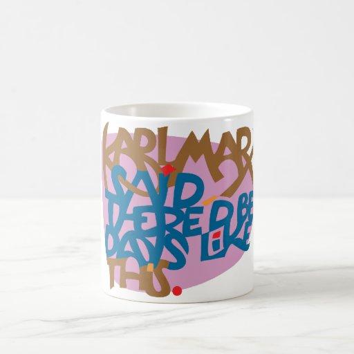 Karl Marx said there'd be days like this. Coffee Mugs