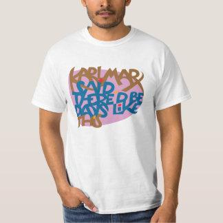 Karl Marx said there's be days like this! Tee Shirt