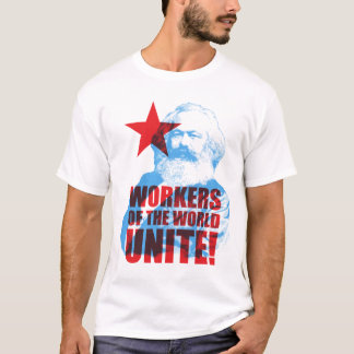 Karl Marx Workers of the World Unite! T-Shirt