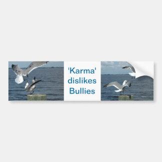 Karma dislikes bullies Bumper Sticker Car Bumper Sticker