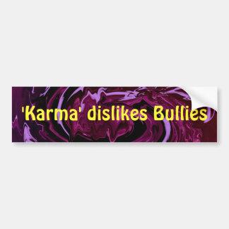 Karma dislikes bullies Bumper Sticker 4 Car Bumper Sticker