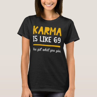 KARMA is like 69 | Funny t-shirts