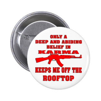 Karma Keeps Me Off Rooftop With An Assault Rifle Pinback Buttons