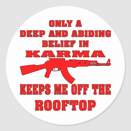 Karma Keeps Me Off Rooftop With An Assault Rifle Classic Round Sticker