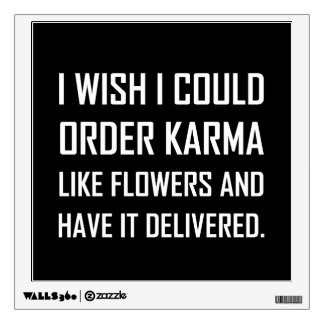 Karma Like Flowers Delivered Joke Wall Decal