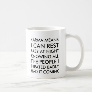 Karma means I can rest easy at night knowing all t Mug