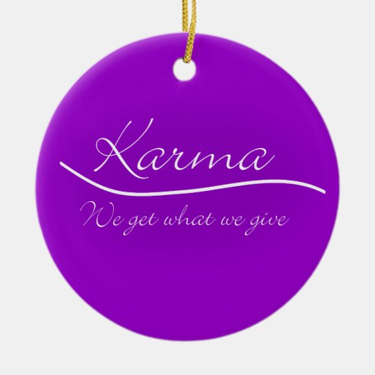 Karma - We Get What We Give Ceramic Ornament