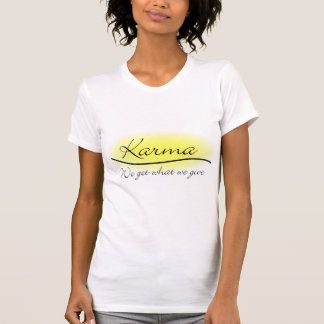 Karma - We Get What We Give T Shirt