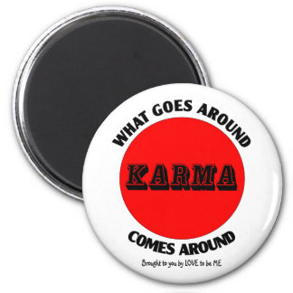 KARMA - WHAT GOES AROUND.... MAGNET