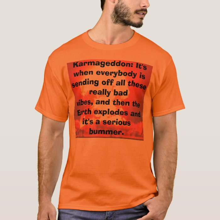 Karmageddon: It's when everybody is sending off... T-Shirt