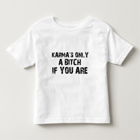 Karma's only a bitch if you are toddler t-shirt