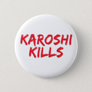 Karoshi kills pinback button