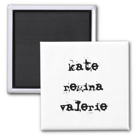 """kate regina valerie"" magnet"