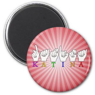 KATINA ASL FINGERSPELLED NAME FEMALE SIGN 2 INCH ROUND MAGNET