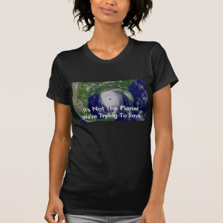 katrina-08-28-2005, It's Not The Planet We're T... T-Shirt