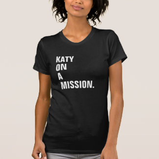 Katy on a mission T-Shirt