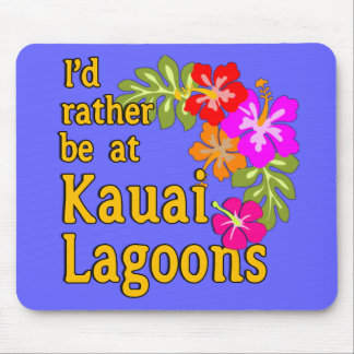 Kauai Lagoons I'd Rather be at Kauai Lagoon Hawaii Mouse Pad