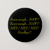 Kava-naugh NAW!  NEY NEY NEY Goodbye Button