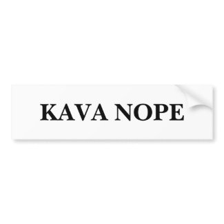 KAVA NOPE bumper sticker