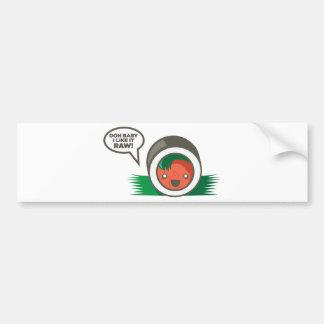 Kawaii Sushi- Ooh Baby I Like it Raw Car Bumper Sticker
