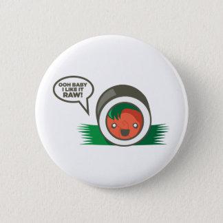 Kawaii Sushi- Ooh Baby I Like it Raw Pinback Button