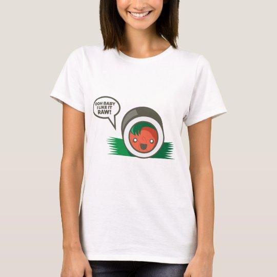 Kawaii Sushi- Ooh Baby I Like it Raw T-Shirt