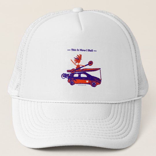 Kayak On Car - This is how I roll! Trucker Hat