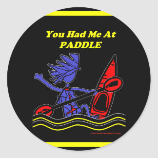 Kayak: You Had Me At Paddle Classic Round Sticker