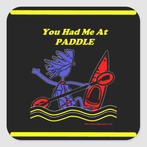 Kayak: You Had Me At Paddle Square Sticker