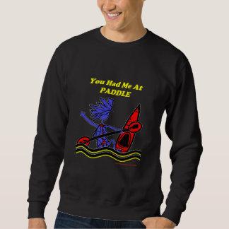 Kayak: You Had Me At Paddle Sweatshirt