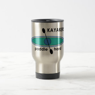 Kayakers Paddle Hard 15 Oz Stainless Steel Travel Mug
