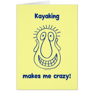 Kayaking Drives Me Crazy Card