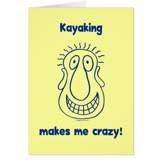 Kayaking Drives Me Crazy Card