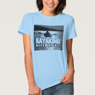 Kayaking Makes Me Wet Shirt