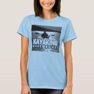 Kayaking Makes Me Wet T-Shirt