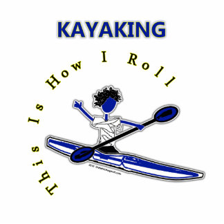 Kayaking This Is How I Roll Cutout