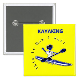 Kayaking This Is How I Roll Pinback Buttons