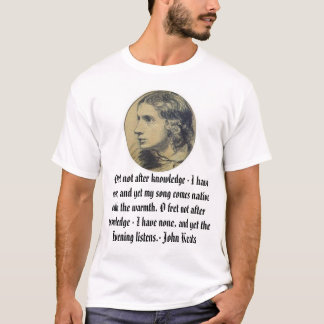 keats, O fret not after knowledge - I have none... T-Shirt