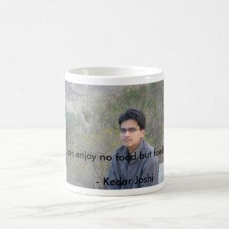 "kedar joshi quote ""i wish i can enjoy no food but coffee mug"