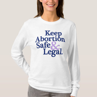 Keep abortion safe and legal shirt