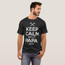 keep alm and let papa fix it father t-shirts
