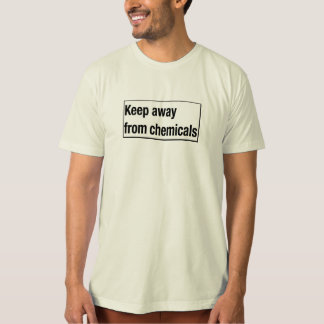 Keep away from chemicals T-Shirt