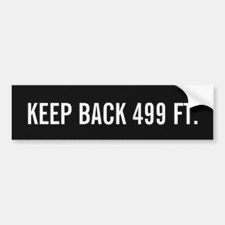 Keep Back 499 Feet 500 feet parody Bumper Sticker